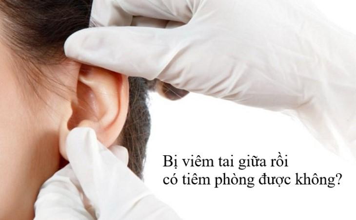 Bị viêm tai giữa rồi có tiêm phòng được không? Là điều người bệnh thắc mắc