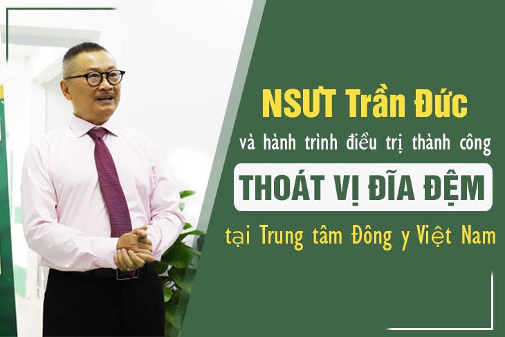 Nghệ sĩ Trần Đức điều trị thành công căn bệnh thoát vị đĩa đệm tại Trung tâm Đông y Việt Nam