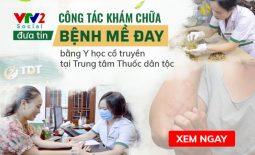 VTV2 đưa tin Trung tâm Thuốc dân tộc là đơn vị khám chữa mề đay bằng Đông y hàng đầu