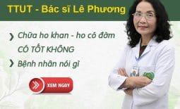 Bác Sĩ Lê Phương Chữa Ho Khan, Ho Đờm Dai Dẳng Có Tốt Không?