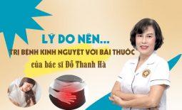 Lý do nên dùng bài thuốc chữa kinh nguyệt của bác sĩ Đỗ Thanh Hà